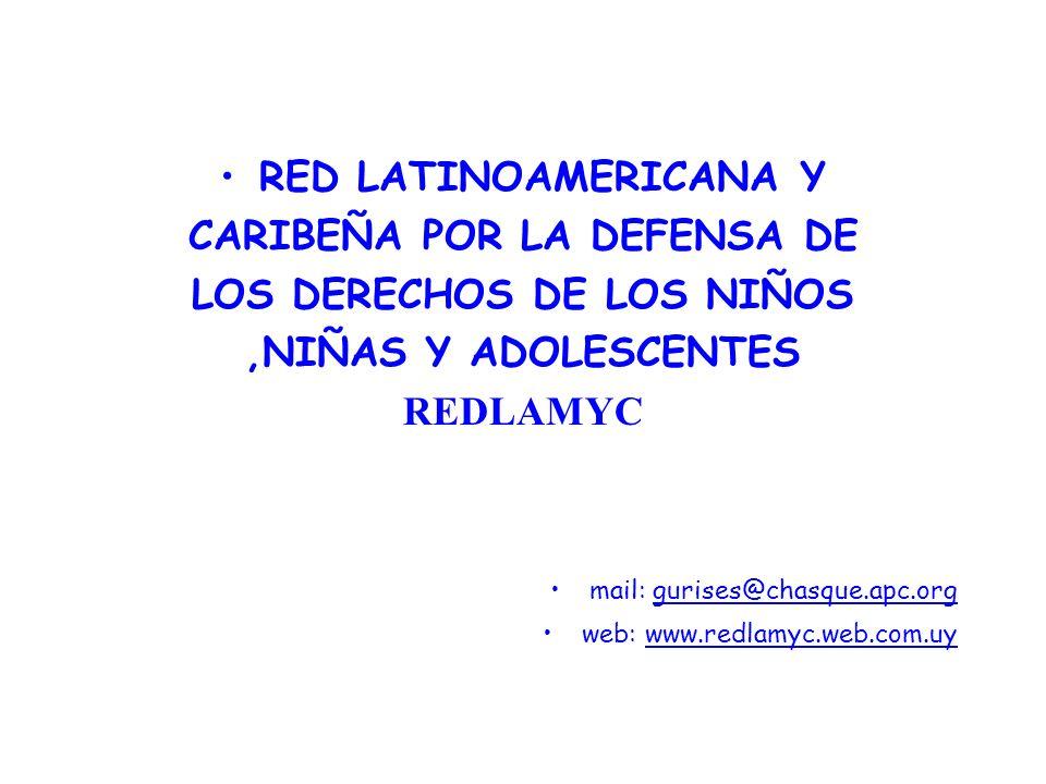 RED LATINOAMERICANA Y CARIBEÑA POR LA DEFENSA DE LOS DERECHOS DE LOS NIÑOS,NIÑAS Y ADOLESCENTES REDLAMYC mail: gurises@chasque.apc.org web: www.redlam