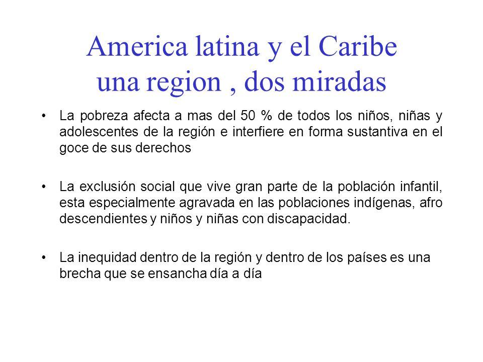 America latina y el Caribe una region, dos miradas La pobreza afecta a mas del 50 % de todos los niños, niñas y adolescentes de la región e interfiere