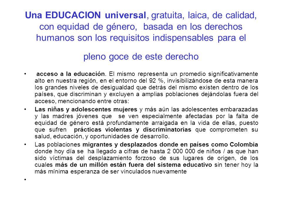 Una EDUCACION universal, gratuita, laica, de calidad, con equidad de género, basada en los derechos humanos son los requisitos indispensables para el