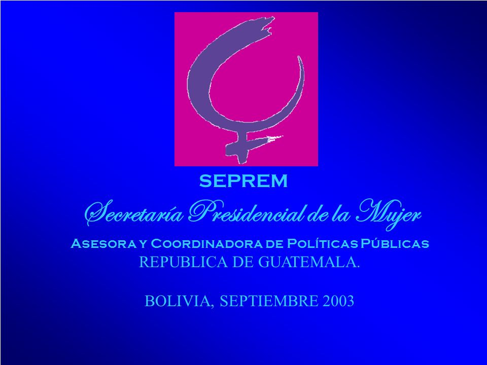 © 2001 By Default! A Free sample background from www.pptbackgrounds.fsnet.co.uk Slide 3 SEPREM Secretaría Presidencial de la Mujer Asesora y Coordinad