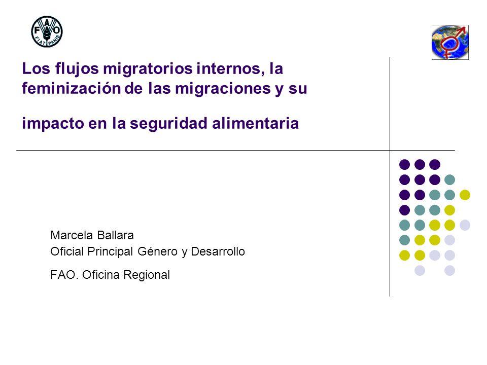 Los flujos migratorios internos, la feminización de las migraciones y su impacto en la seguridad alimentaria Marcela Ballara Oficial Principal Género
