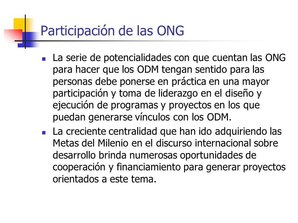 Participación de las ONG La serie de potencialidades con que cuentan las ONG para hacer que los ODM tengan sentido para las personas debe ponerse en p