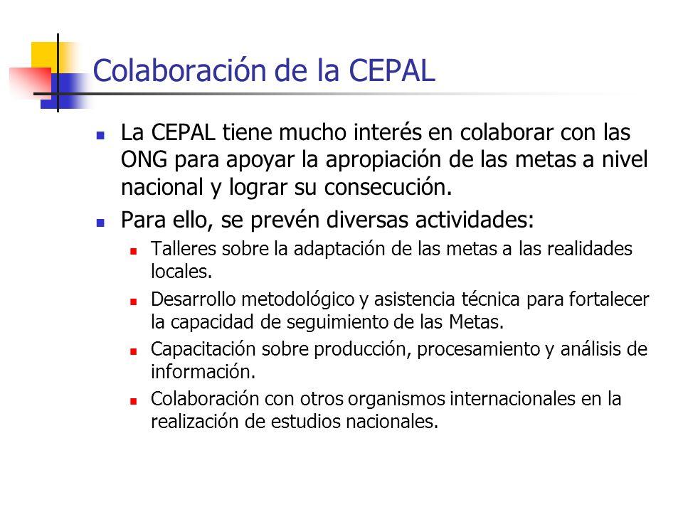 Colaboración de la CEPAL La CEPAL tiene mucho interés en colaborar con las ONG para apoyar la apropiación de las metas a nivel nacional y lograr su co