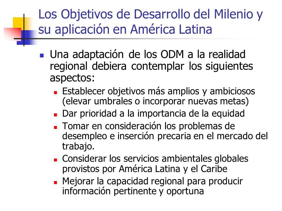 Los Objetivos de Desarrollo del Milenio y su aplicación en América Latina Una adaptación de los ODM a la realidad regional debiera contemplar los sigu