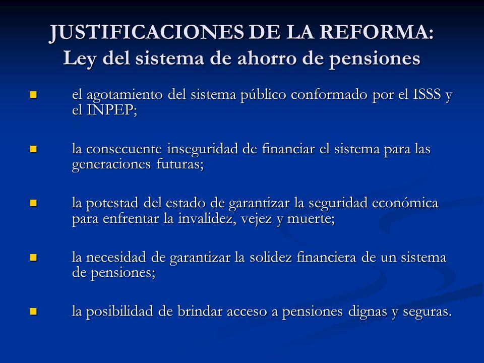 JUSTIFICACIONES DE LA REFORMA: Ley del sistema de ahorro de pensiones el agotamiento del sistema público conformado por el ISSS y el INPEP; el agotami