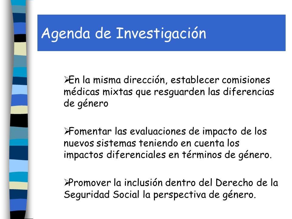 Agenda de Investigación En la misma dirección, establecer comisiones médicas mixtas que resguarden las diferencias de género Fomentar las evaluaciones de impacto de los nuevos sistemas teniendo en cuenta los impactos diferenciales en términos de género.