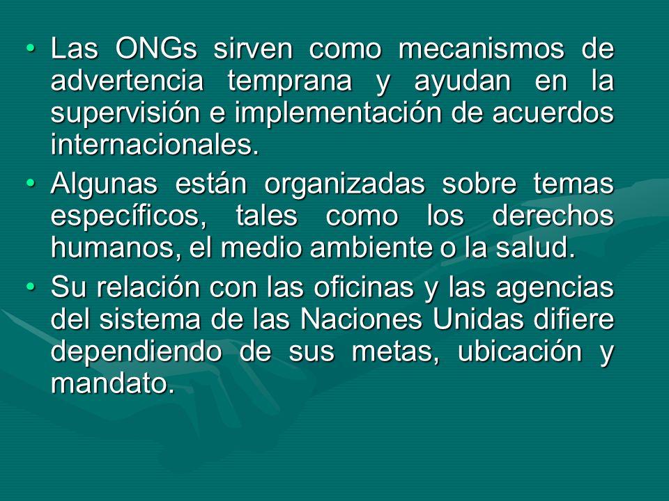 Las ONGs sirven como mecanismos de advertencia temprana y ayudan en la supervisión e implementación de acuerdos internacionales.Las ONGs sirven como mecanismos de advertencia temprana y ayudan en la supervisión e implementación de acuerdos internacionales.