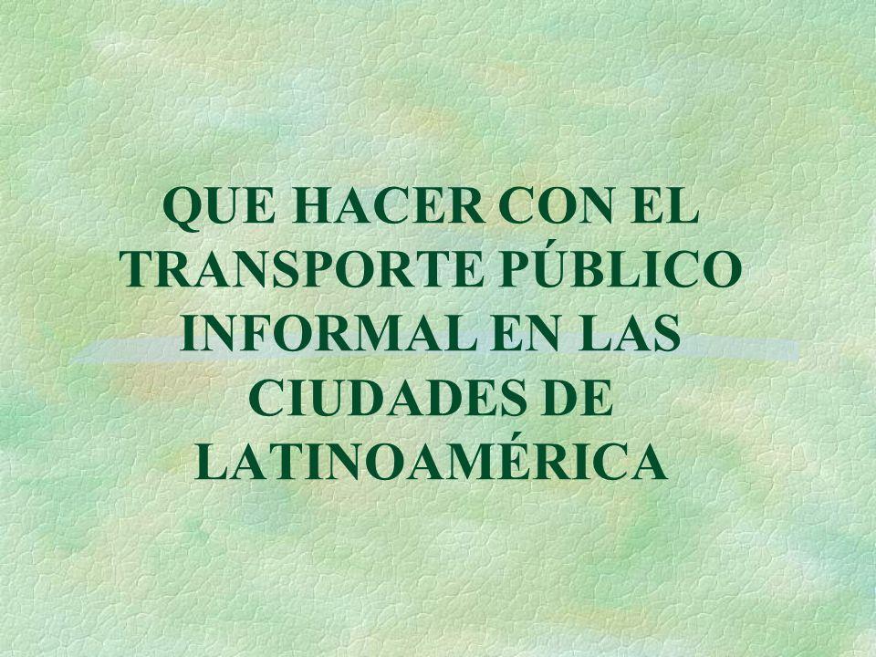 QUE HACER CON EL TRANSPORTE PÚBLICO INFORMAL EN LAS CIUDADES DE LATINOAMÉRICA