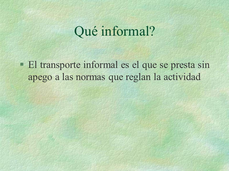 Qué informal? §El transporte informal es el que se presta sin apego a las normas que reglan la actividad