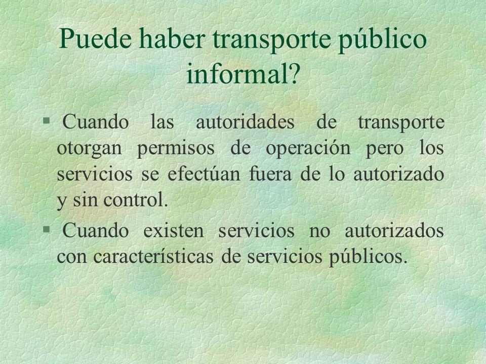 § Cuando las autoridades de transporte otorgan permisos de operación pero los servicios se efectúan fuera de lo autorizado y sin control. § Cuando exi