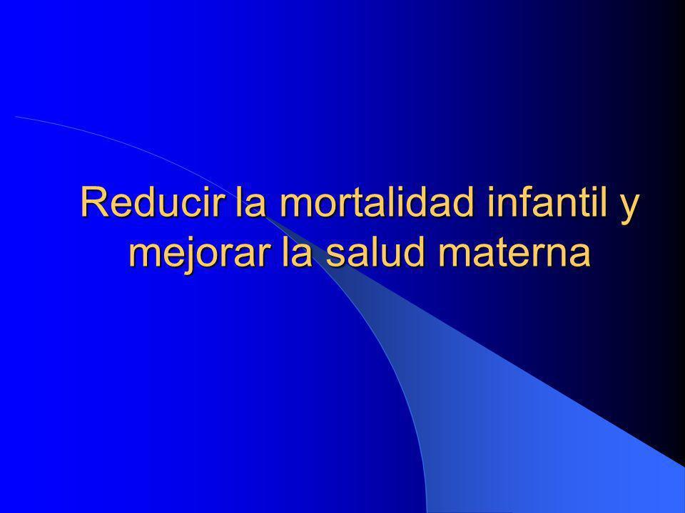 Reducir la mortalidad infantil y mejorar la salud materna