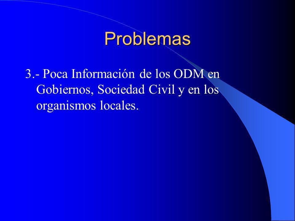 Problemas 3.- Poca Información de los ODM en Gobiernos, Sociedad Civil y en los organismos locales.