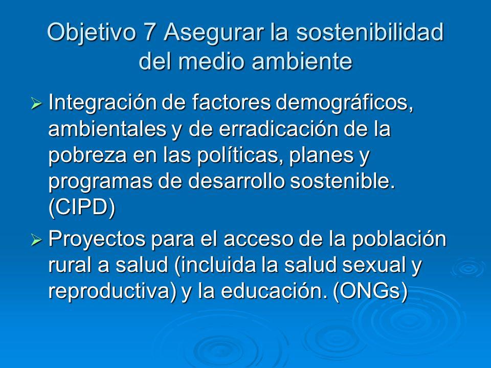 Objetivo 7 Asegurar la sostenibilidad del medio ambiente Integración de factores demográficos, ambientales y de erradicación de la pobreza en las polí