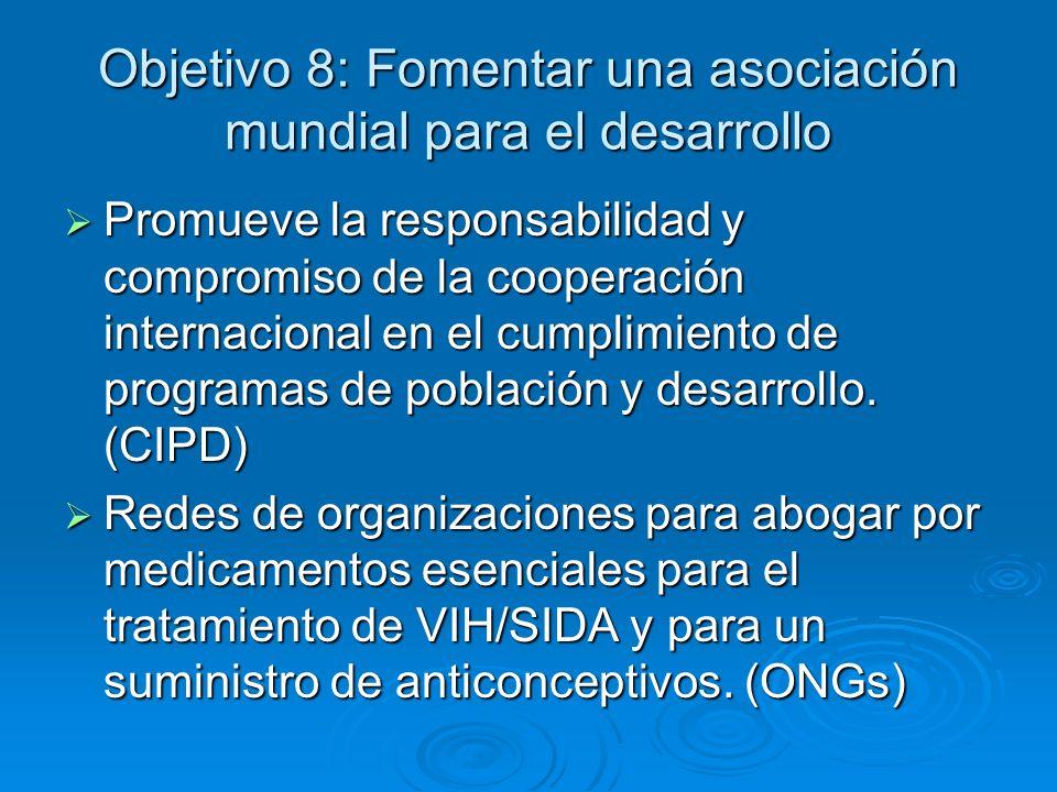 Objetivo 8: Fomentar una asociación mundial para el desarrollo Promueve la responsabilidad y compromiso de la cooperación internacional en el cumplimi