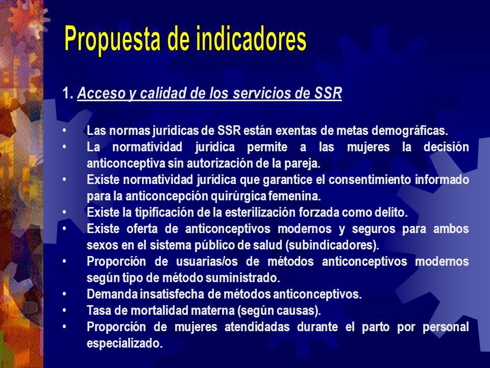 1. Acceso y calidad de los servicios de SSR Las normas jurídicas de SSR están exentas de metas demográficas. La normatividad jurídica permite a las mu