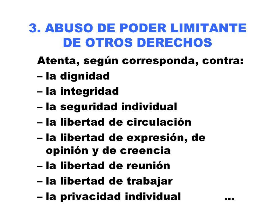 3. ABUSO DE PODER LIMITANTE DE OTROS DERECHOS Atenta, según corresponda, contra: –la dignidad –la integridad –la seguridad individual –la libertad de