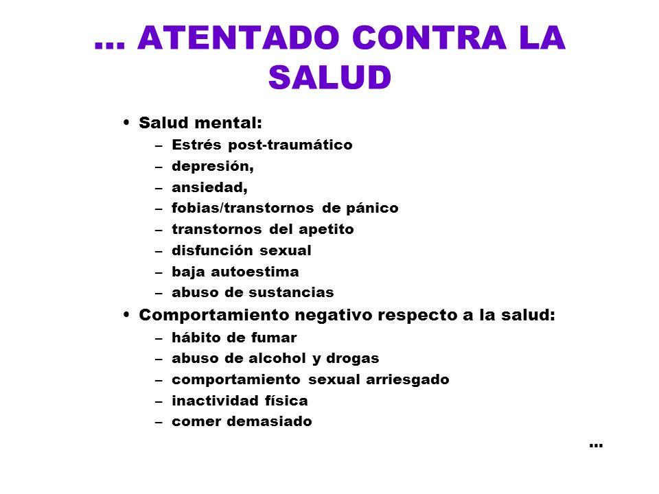 ... ATENTADO CONTRA LA SALUD Salud mental: –Estrés post-traumático –depresión, –ansiedad, –fobias/transtornos de pánico –transtornos del apetito –disf