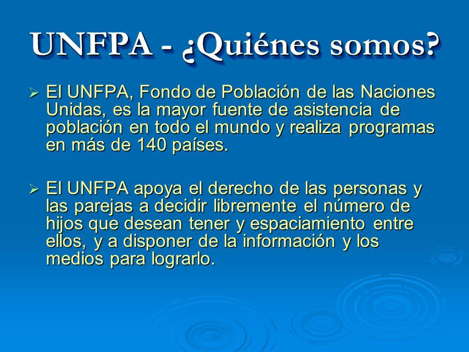 UNFPA - ¿Quiénes somos? El UNFPA, Fondo de Población de las Naciones Unidas, es la mayor fuente de asistencia de población en todo el mundo y realiza