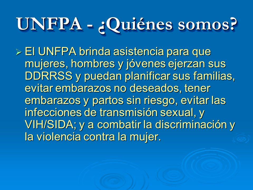 UNFPA - ¿Quiénes somos? El UNFPA brinda asistencia para que mujeres, hombres y jóvenes ejerzan sus DDRRSS y puedan planificar sus familias, evitar emb