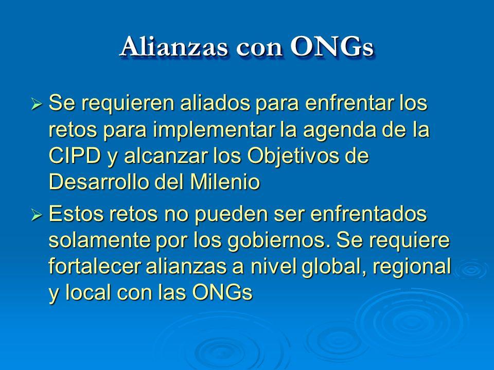 Alianzas con ONGs Se requieren aliados para enfrentar los retos para implementar la agenda de la CIPD y alcanzar los Objetivos de Desarrollo del Milen