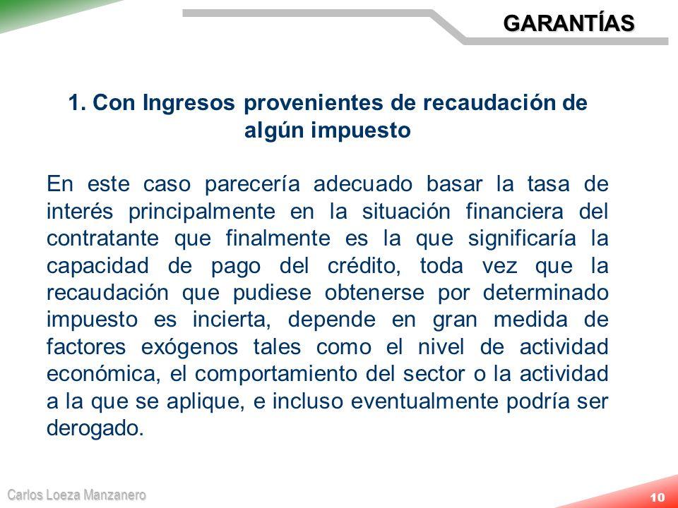 Carlos Loeza Manzanero 10 1. Con Ingresos provenientes de recaudación de algún impuesto En este caso parecería adecuado basar la tasa de interés princ