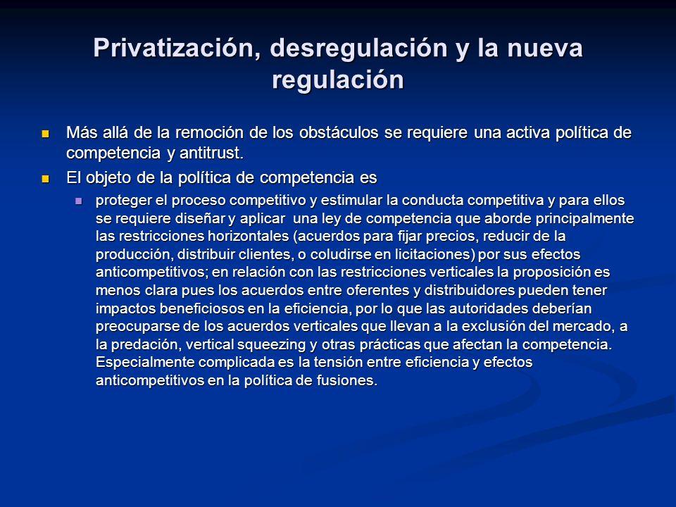 Privatización, desregulación y la nueva regulación Más allá de la remoción de los obstáculos se requiere una activa política de competencia y antitrust.