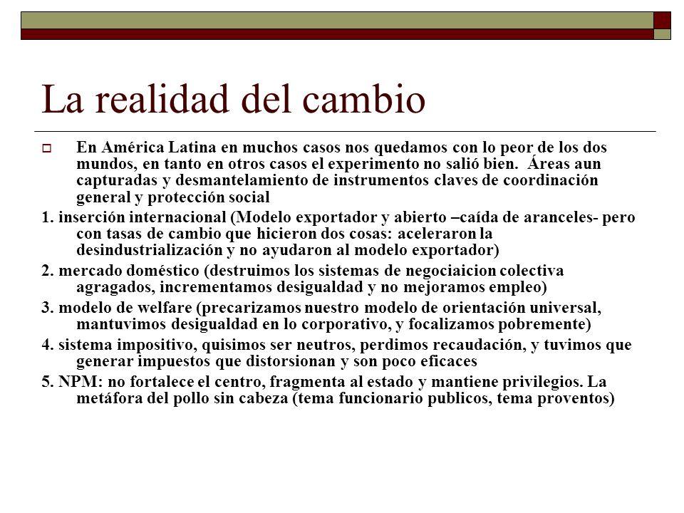 La realidad del cambio En América Latina en muchos casos nos quedamos con lo peor de los dos mundos, en tanto en otros casos el experimento no salió b