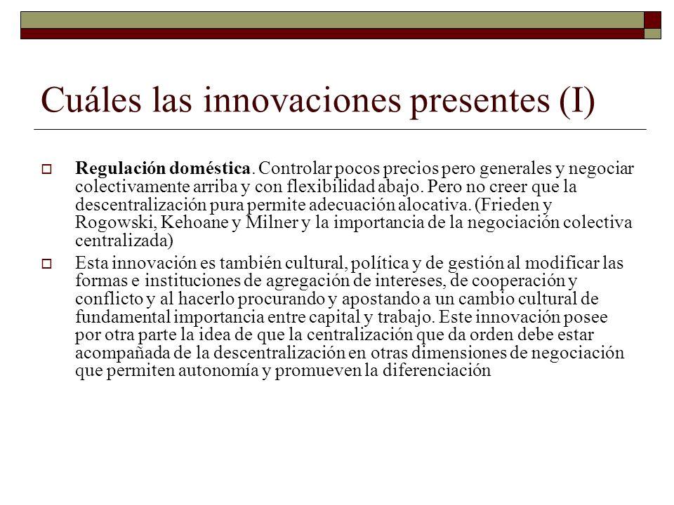 Cuáles las innovaciones presentes (I) Regulación doméstica. Controlar pocos precios pero generales y negociar colectivamente arriba y con flexibilidad