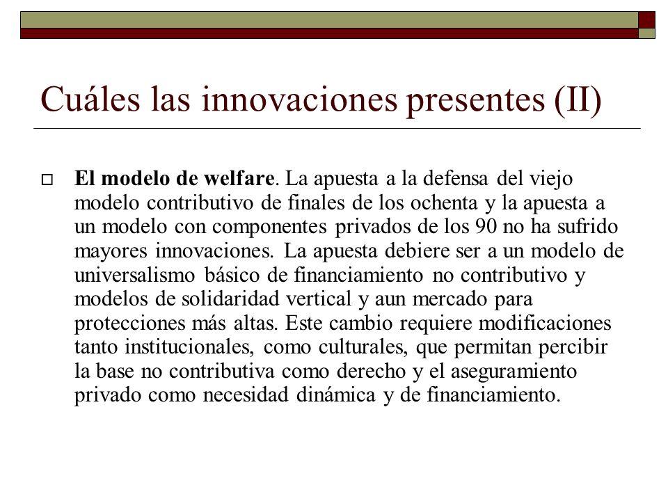 Cuáles las innovaciones presentes (II) El modelo de welfare. La apuesta a la defensa del viejo modelo contributivo de finales de los ochenta y la apue