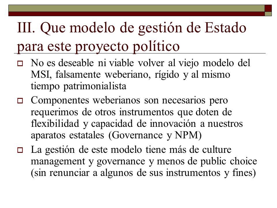 III. Que modelo de gestión de Estado para este proyecto político No es deseable ni viable volver al viejo modelo del MSI, falsamente weberiano, rígido