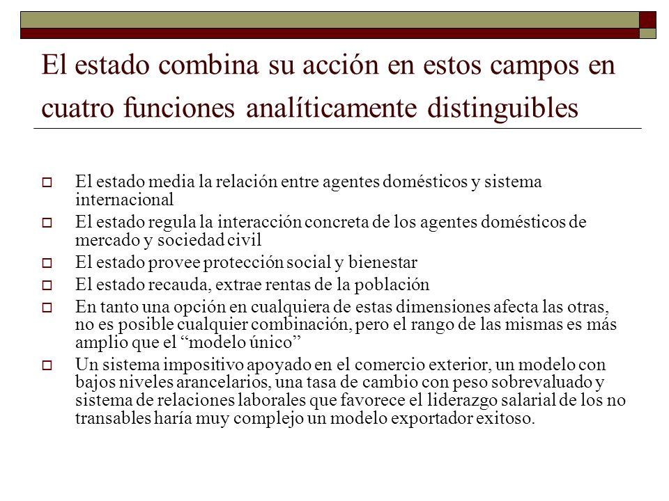 El estado combina su acción en estos campos en cuatro funciones analíticamente distinguibles El estado media la relación entre agentes domésticos y si