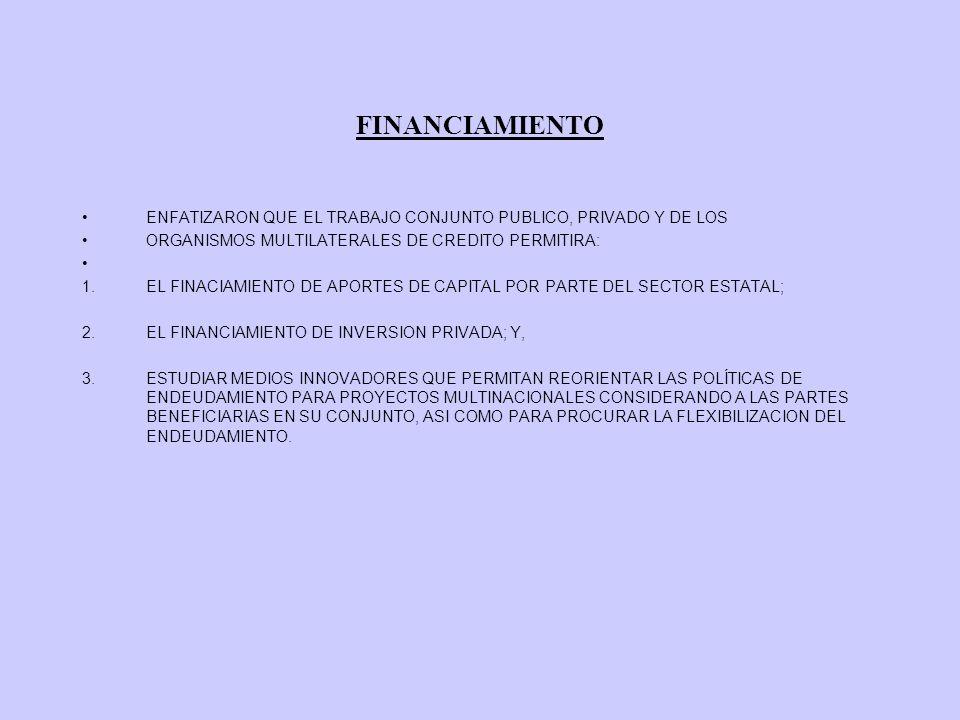 FINANCIAMIENTO ENFATIZARON QUE EL TRABAJO CONJUNTO PUBLICO, PRIVADO Y DE LOS ORGANISMOS MULTILATERALES DE CREDITO PERMITIRA: 1.EL FINACIAMIENTO DE APO