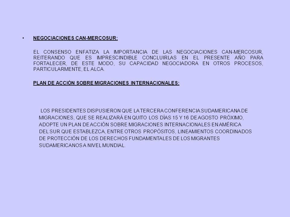 NEGOCIACIONES CAN-MERCOSUR: EL CONSENSO ENFATIZA LA IMPORTANCIA DE LAS NEGOCIACIONES CAN-MERCOSUR, REITERANDO QUE ES IMPRESCINDIBLE CONCLUIRLAS EN EL