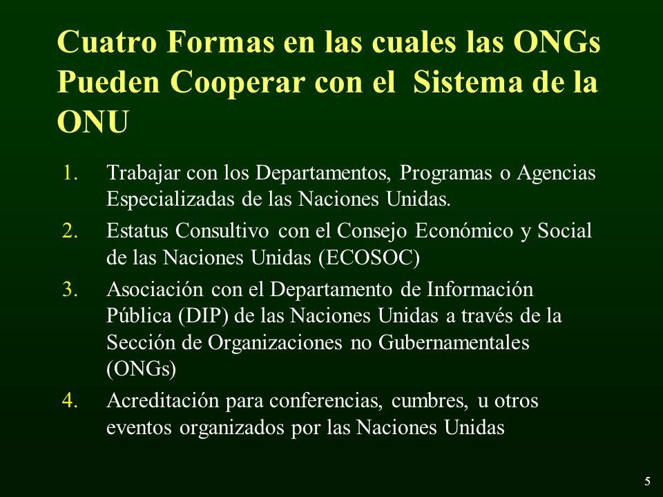 6 Las ONGs que tienen el compromiso y los medios para difundir programas de información acerca de las actividades de las Naciones Unidas a una amplia audiencia, pueden asociarse con el Departamento de Información Pública.