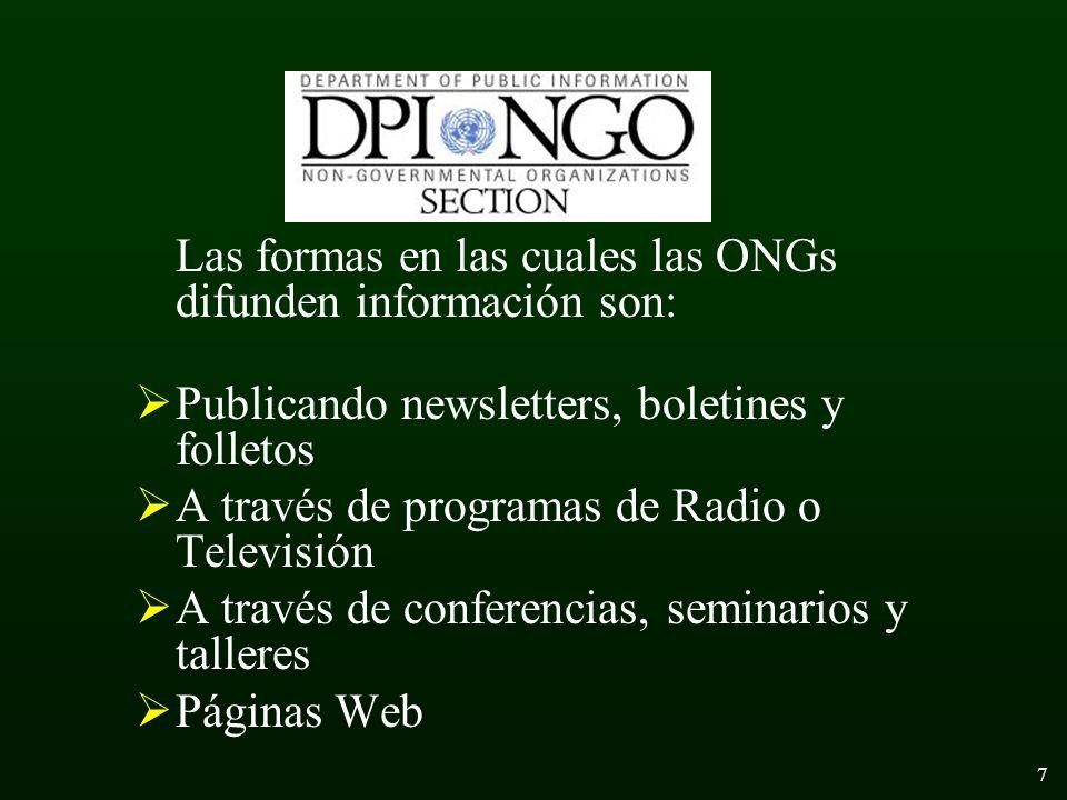 7 Las formas en las cuales las ONGs difunden información son: Publicando newsletters, boletines y folletos A través de programas de Radio o Televisión A través de conferencias, seminarios y talleres Páginas Web