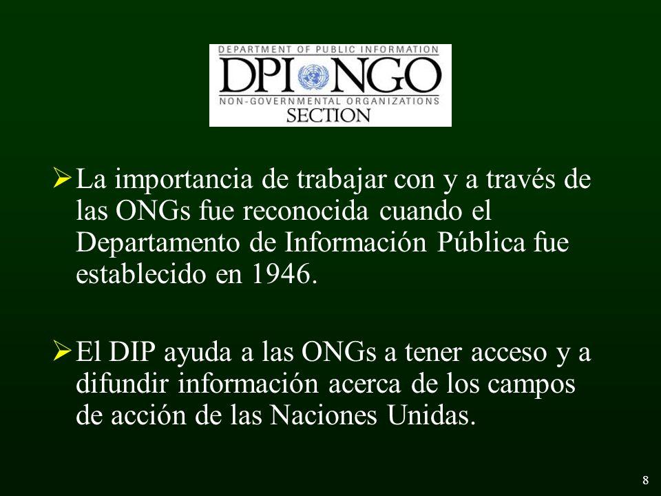 8 La importancia de trabajar con y a través de las ONGs fue reconocida cuando el Departamento de Información Pública fue establecido en 1946.