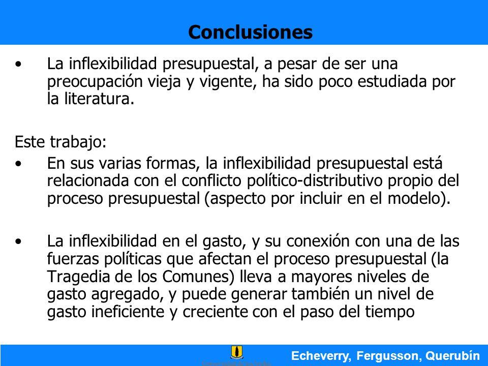 Conclusiones Echeverry, Fergusson, Querubín La inflexibilidad presupuestal, a pesar de ser una preocupación vieja y vigente, ha sido poco estudiada po