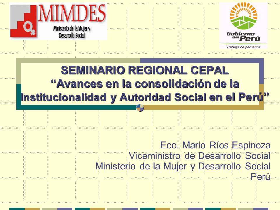 SEMINARIO REGIONAL CEPAL Avances en la consolidación de Ia Institucionalidad y Autoridad Social en el Perú Eco.