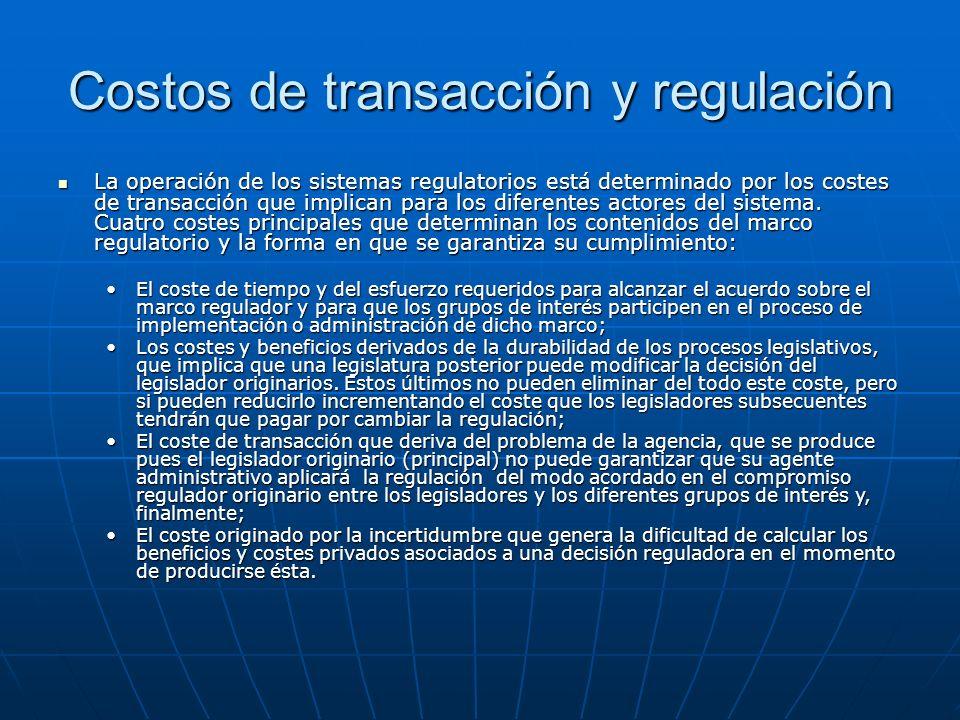 Costos de transacción y regulación La operación de los sistemas regulatorios está determinado por los costes de transacción que implican para los diferentes actores del sistema.