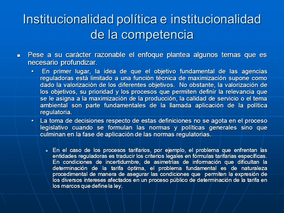 Institucionalidad política e institucionalidad de la competencia Pese a su carácter razonable el enfoque plantea algunos temas que es necesario profundizar.