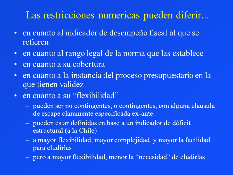 Las restricciones numericas pueden diferir... en cuanto al indicador de desempeño fiscal al que se refieren en cuanto al rango legal de la norma que l