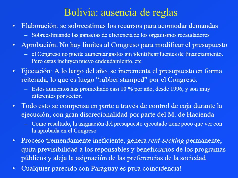 Bolivia: ausencia de reglas Elaboración: se sobreestimas los recursos para acomodar demandas –Sobreestimando las ganacias de eficiencia de los organis