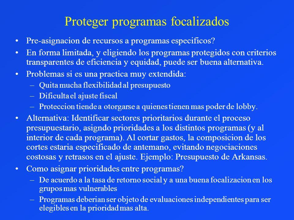 Proteger programas focalizados Pre-asignacion de recursos a programas especificos? En forma limitada, y eligiendo los programas protegidos con criteri