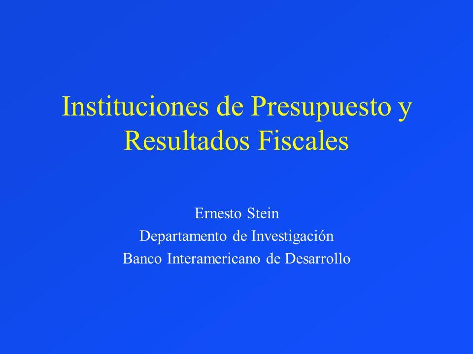 Instituciones de Presupuesto y Resultados Fiscales Ernesto Stein Departamento de Investigación Banco Interamericano de Desarrollo