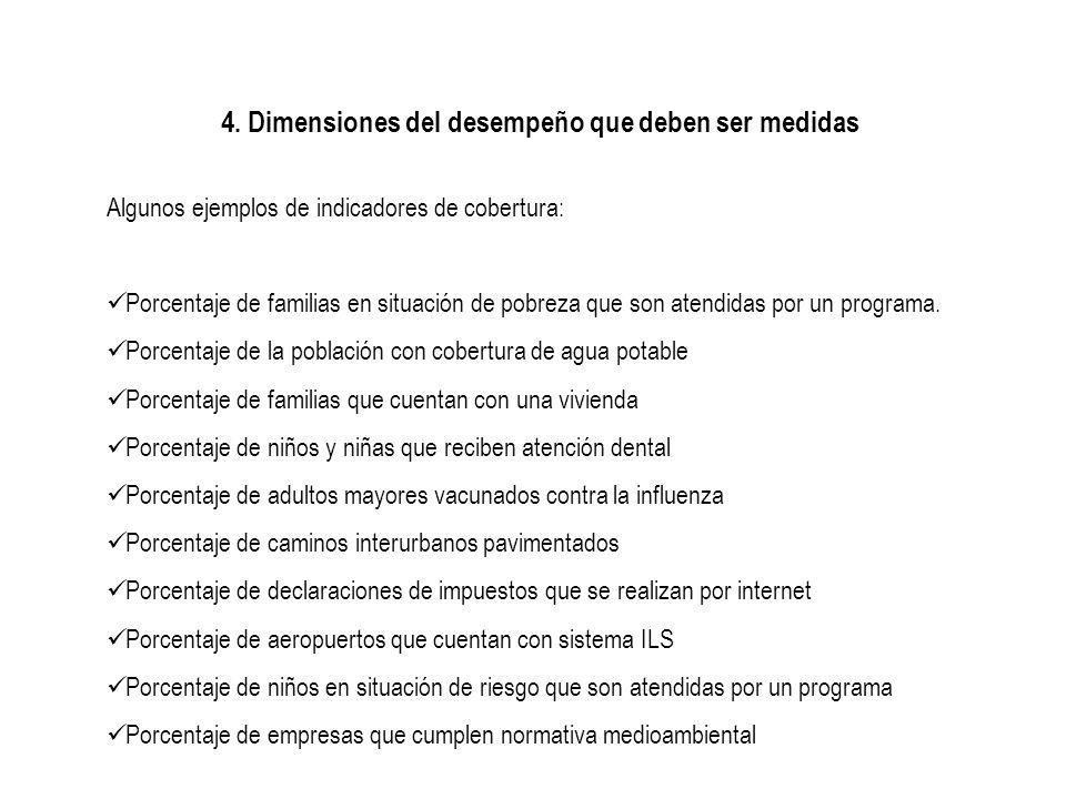 4. Dimensiones del desempeño que deben ser medidas Algunos ejemplos de indicadores de cobertura: Porcentaje de familias en situación de pobreza que so