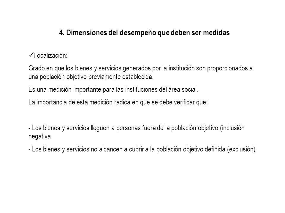 4. Dimensiones del desempeño que deben ser medidas Focalización: Grado en que los bienes y servicios generados por la institución son proporcionados a
