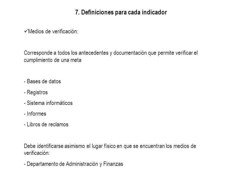 7. Definiciones para cada indicador Medios de verificación: Corresponde a todos los antecedentes y documentación que permite verificar el cumplimiento