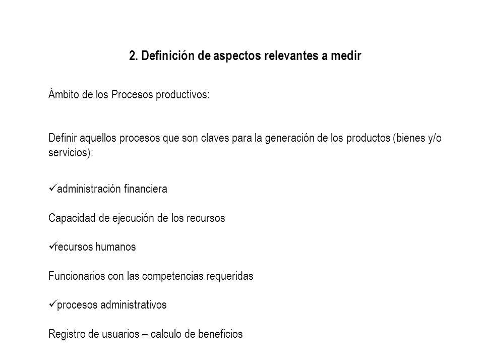 2. Definición de aspectos relevantes a medir Ámbito de los Procesos productivos: Definir aquellos procesos que son claves para la generación de los pr