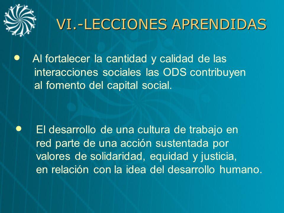 VI.-LECCIONES APRENDIDAS Al fortalecer la cantidad y calidad de las interacciones sociales las ODS contribuyen al fomento del capital social. El desar