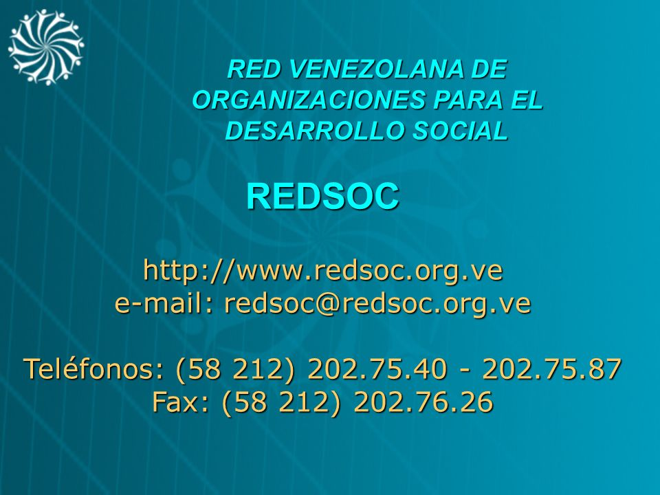 REDSOChttp://www.redsoc.org.ve e-mail: redsoc@redsoc.org.ve Teléfonos: (58 212) 202.75.40 - 202.75.87 Fax: (58 212) 202.76.26 RED VENEZOLANA DE ORGANI